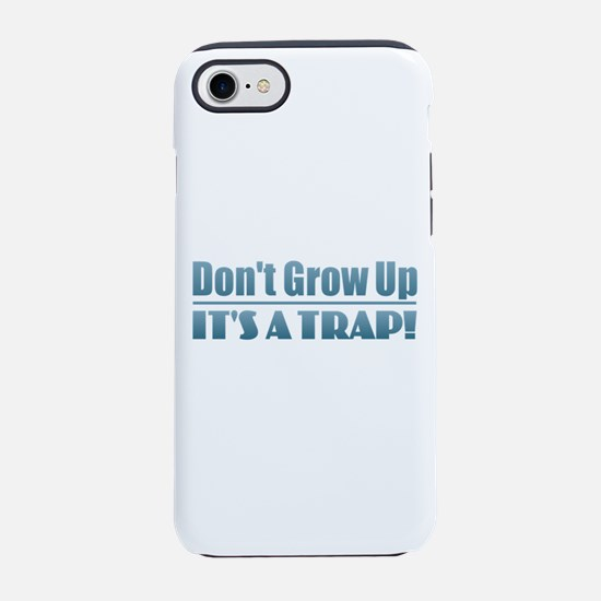 Don't Grow Up iPhone 7 Tough Case