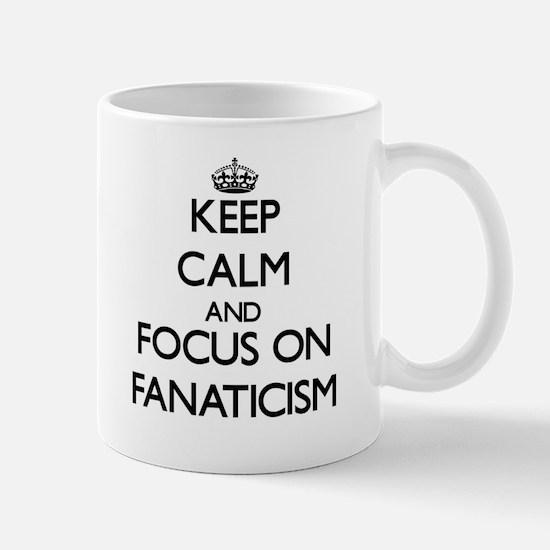 Keep Calm and focus on Fanaticism Mugs