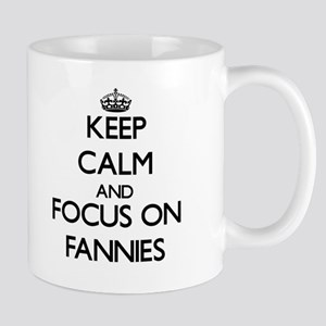 Keep Calm and focus on Fannies Mugs