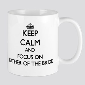 Keep Calm and focus on Father Of The Bride Mugs