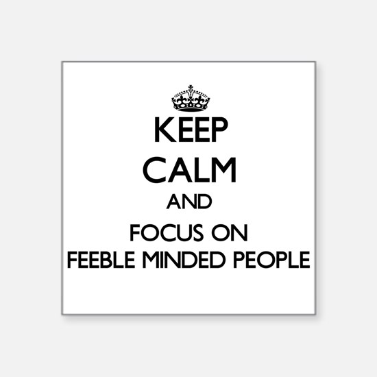 Keep Calm and focus on Feeble Minded People Sticke