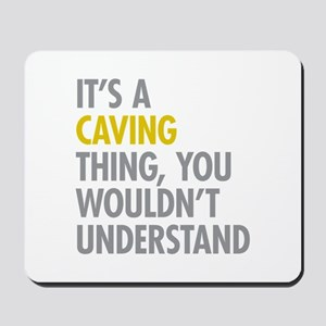 Its A Caving Thing Mousepad