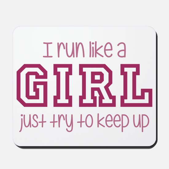 I Run Like a Girl Just Try to Keep Up Mousepad
