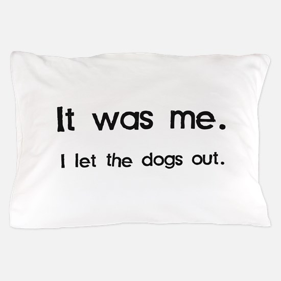 It Was Me, I Let the Dogs Out Pillow Case