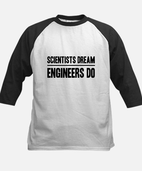 Scientists dream engineers do Baseball Jersey