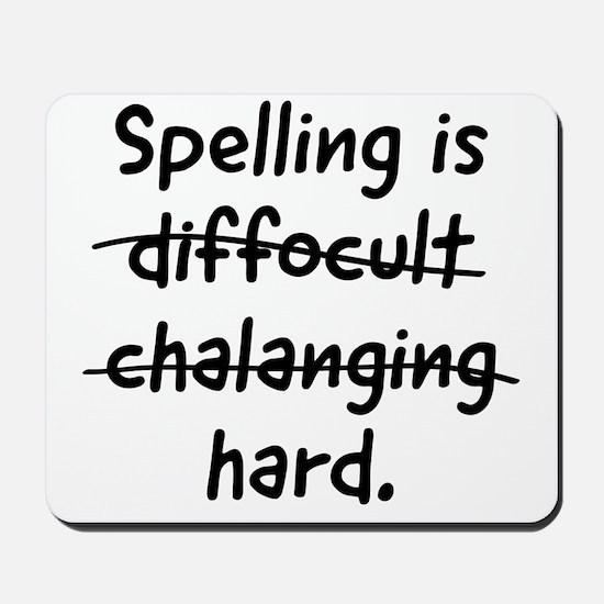 Spelling is hard Mousepad