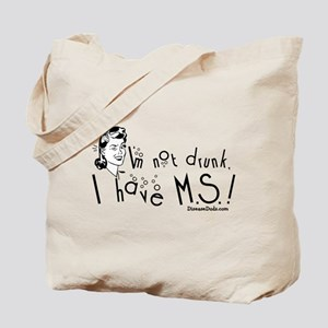 I'm not drunk, I have MS Tote Bag
