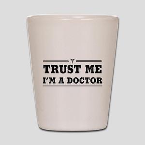 Trust me i'm a doctor Shot Glass