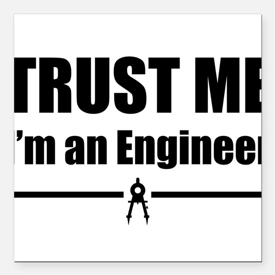 """Trust me i'm an engineer Square Car Magnet 3"""" x 3"""""""
