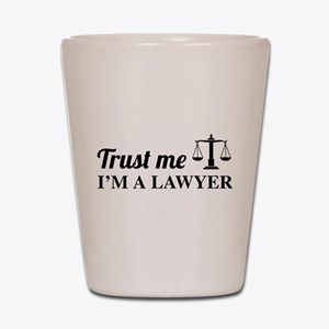 Trust me I'm a lawyer Shot Glass