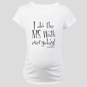 I do the MS walk everyday Maternity T-Shirt