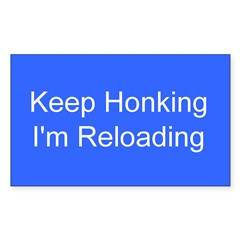 Keep Honking - I'm Reloading Decal