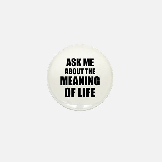 Ask me about the Meaning of Life Mini Button