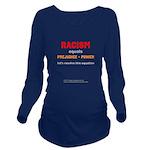Racism=Prej+Power - Long Sleeve Maternity T-Shirt