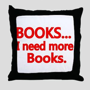 BOOKS... I need more Books. Throw Pillow