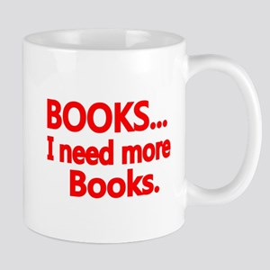 BOOKS... I need more Books. Mugs