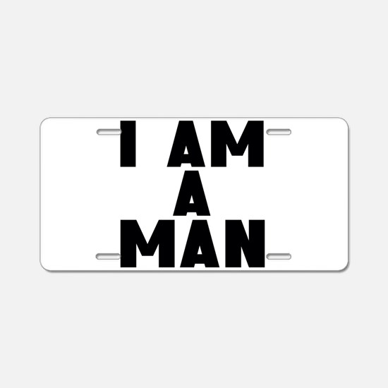 I Am A Man Aluminum License Plate