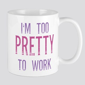 Im Too Pretty to Work Mugs