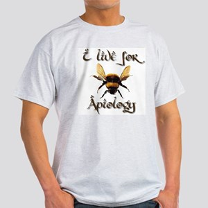 I Live For Apiology 3 Light T-Shirt