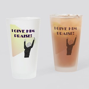 I Give Him Praise Drinking Glass