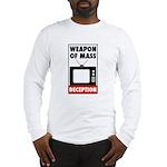TV - Weapon of Mass Deception Long Sleeve T-Shirt