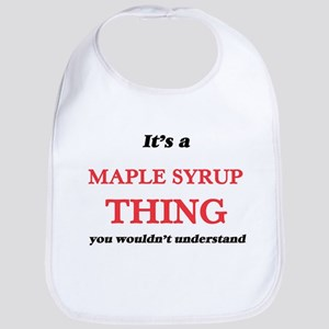 It's a Maple Syrup thing, you wouldn& Baby Bib