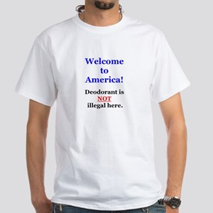 """""""Deodorant is not illegal here"""" White T-Shirt"""