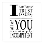 I don't have trust issues Square Car Magnet 3