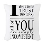 I don't have trust issues Woven Throw Pillow