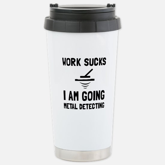 Work Sucks Metal Detecting Travel Mug