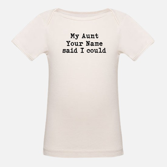 My Aunt Said I Could T-Shirt