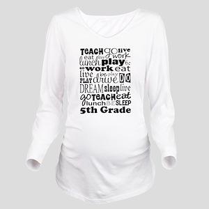 5th Grade Teacher Qu Long Sleeve Maternity T-Shirt