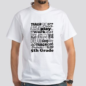 5th Grade Teacher Quote White T-Shirt
