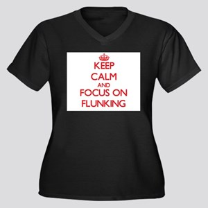 Keep Calm and focus on Flunking Plus Size T-Shirt