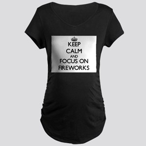 Keep Calm and focus on Fireworks Maternity T-Shirt