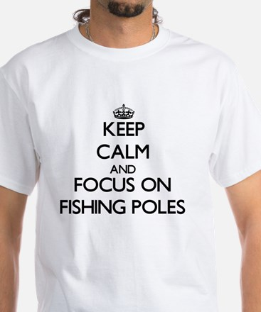 Keep Calm and focus on Fishing Poles T-Shirt