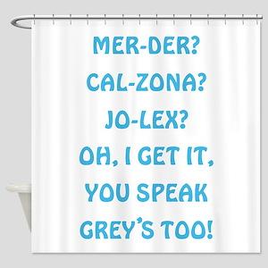 YOU SPEAK GREY'S Shower Curtain
