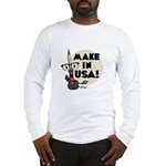 Make In Usa! T Long Sleeve T-Shirt