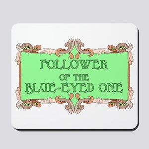 Follower of the blue-eyed one Mousepad