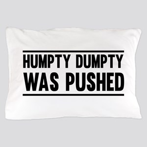 Humpty Dumpty Was Pushed Pillow Case