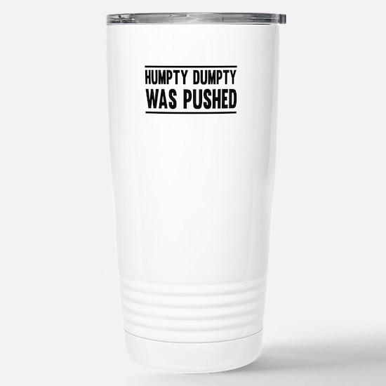 Humpty Dumpty Was Pushed Travel Mug