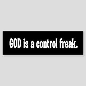 """GOD is a control freak"" Bumper Sticker"