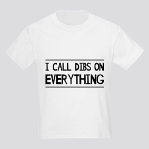 I Call Dibs On Everything T-Shirt