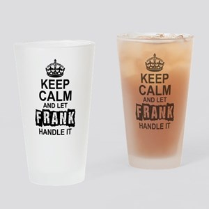 Keep Calm And Let Frank Handle It Drinking Glass