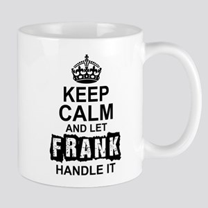 Keep Calm And Let Frank Handle It Mugs
