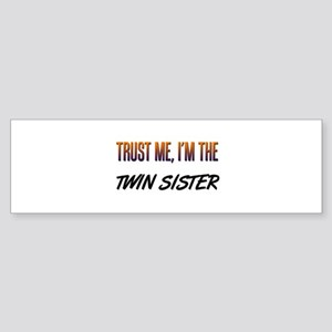 Trust ME, I'm the TWIN SISTER Bumper Sticker