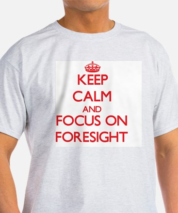 Keep Calm and focus on Foresight T-Shirt