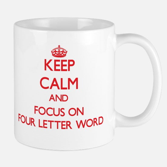 Keep Calm and focus on Four Letter Word Mugs