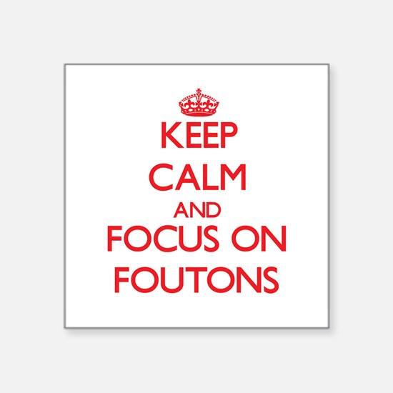 Keep Calm and focus on Foutons Sticker