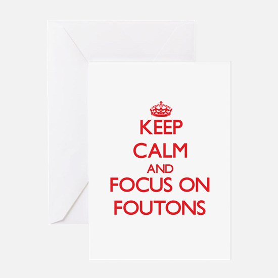 Keep Calm and focus on Foutons Greeting Cards